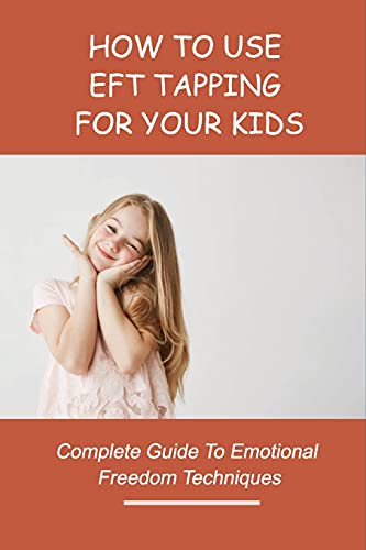 How To Use EFT Tapping For Your Kids: Complete Guide To...