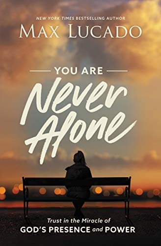 You Are Never Alone: Trust in the Miracle of God's Presence...