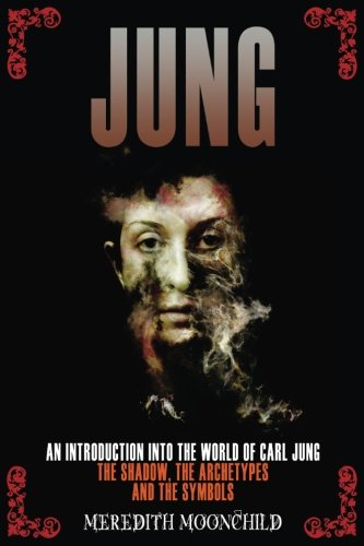 Jung: An Introduction Into the World of Carl Jung: The...
