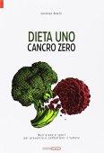 Dieta uno. Cancro zero. Nutrizione e sport per prevenire e combattere il tumore