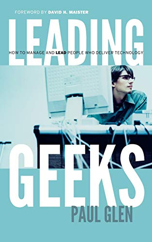 Leading Geeks: How to Manage and Lead the People Who Deliver Technology