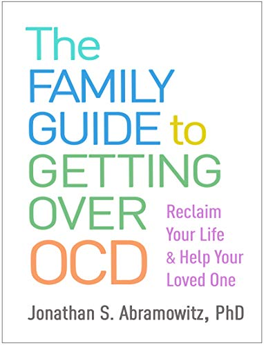 The Family Guide to Getting Over OCD: Reclaim Your Life and...