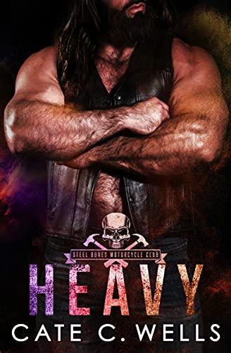 Heavy: A Steel Bones Motorcycle Club Romance by [Cate C. Wells]