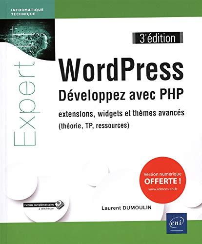 WordPress - Développez avec PHP - extensions, widgets et thèmes avancés (théorie, TP, ressources) (3e édition)