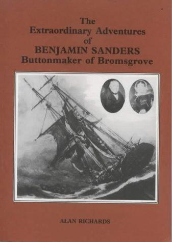 The Extraordinary Adventures of Benjamin Sanders, Buttonmaker of Bromsgrove