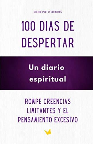 100 Dias de Despertar, Un diario espiritual: Rompe creencias
