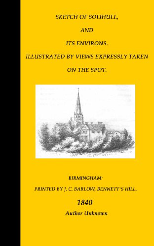 Sketch of Solihull (Birmingham) and its Environs. Illustrated by Views Expressly Taken on the Spot.
