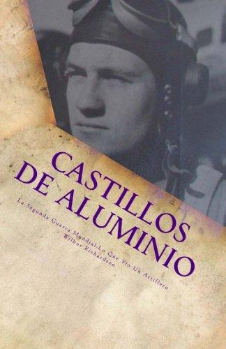 Castillos de Aluminio: La Segunda Guerra Mundial-lo que vio un Artillero