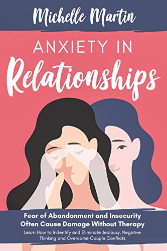 Anxiety in Relationships: Fear of Abandonment and Insecurity...