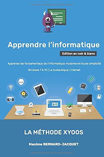 APPRENDRE L'INFORMATIQUE: Apprenez les fondamentaux de l'informatique moderne en toute simplicité - Windows 7 à 10 - La bureautique - Internet