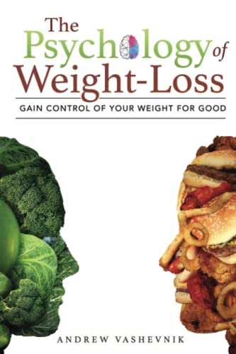 The Psychology Of Weight-Loss: Gain Control of Your Weight...