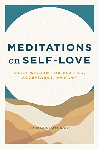 Meditations on Self-Love: Daily Wisdom for Healing,...