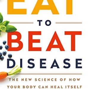 Eat to Beat Disease: The New Science of How Your Body Can Heal Itself 15