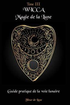 Wicca Magie de la Lune: Guide pratique de la voie lunaire