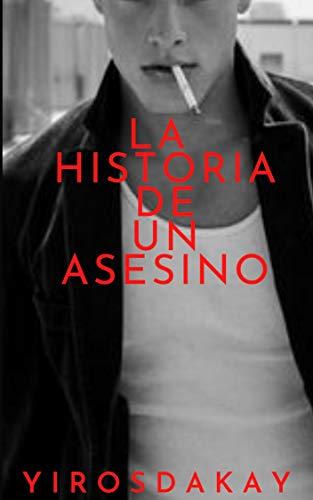 LA HISTORA DE UN ASESINO de Yiros Dakay