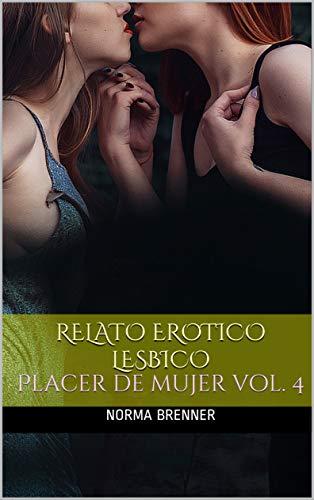 Relato Erotico Lesbico: Placer de mujer vol. 4 de Norma Brenner