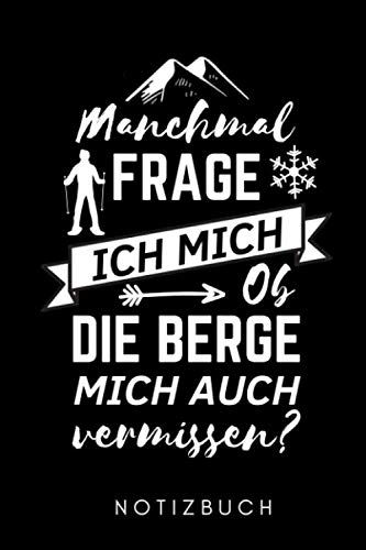 MANCHMAL FRAGE ICH MICH OB DIE BERGE MICH AUCH VERMISSEN NOTIZBUCH: A5 Notizbuch PUNKTIERT Skifahren...