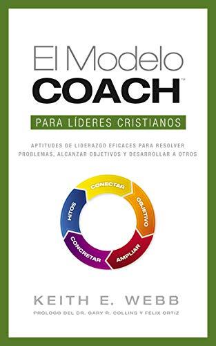 El Modelo Coach Para Lideres Cristianos: Aptitudes de Liderezgo Eficaces Para Resolver Problemas, Al