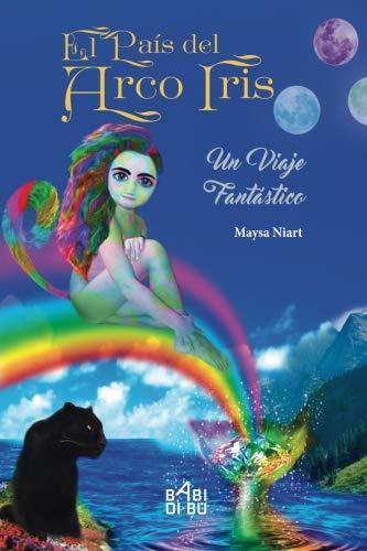 El pais del arco iris: un viaje fantastico: Volume 1