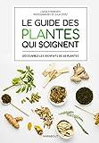 Le guide des plantes qui soignent: Découvrez les bienfaits de 65 plantes