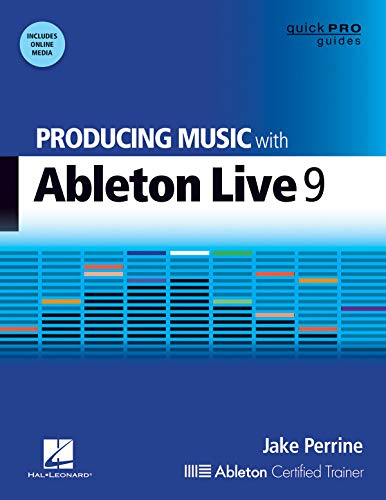 Producing Music with Ableton Live 9 [With DVD ROM]