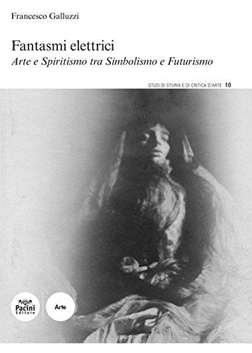Fantasmi elettrici. Arte e spiritismo tra simbolismo e futurismo