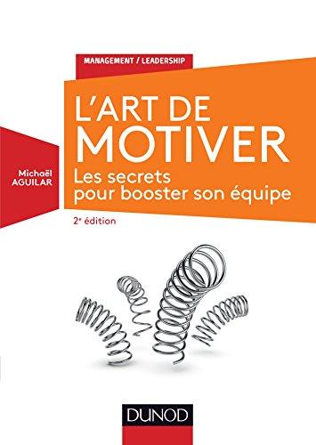 L'Art de motiver - 2e éd. - Les secrets pour booster son équipe: Les secrets pour booster son équipe