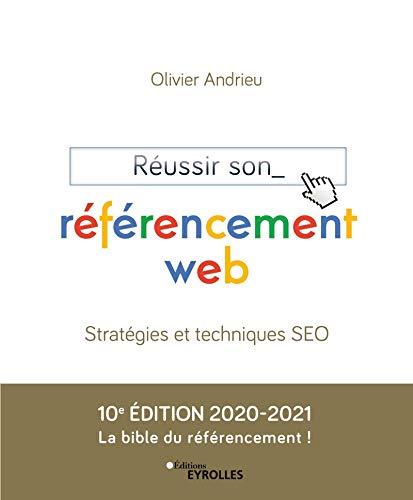 Réussir son référencement web: Edition 2020-2021