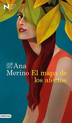 El mapa de los afectos: Premio Nadal de Novela 2020 de [Ana Merino]