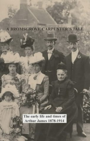 A Bromsgrove Carpenter's Tale: The Early Life and Times of Arthur James 1878-1914