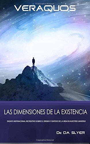 VERAQUOS: Las dimensiones de la Existencia: Ensayo inspiracional-creativo sobre el origen y sentido