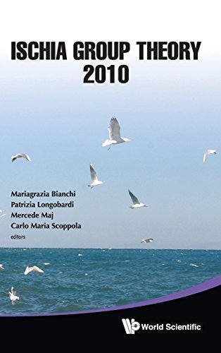 Ischia Group Theory 2010: Proceedings of the Conference by Mariagrazia Bianchi (2012-01-31)