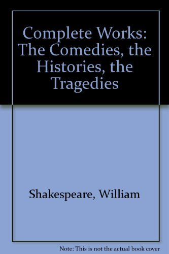 Complete Works: The Comedies, the Histories, the Tragedies