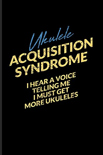 Ukulele Acquisition Syndrome I Hear A Voice Telling Me I Must Get More Ukuleles: Ukulele Guitar Journal Notebook Workbook For Musician & Band Member - 6x9 - 100 Graph Paper Pages