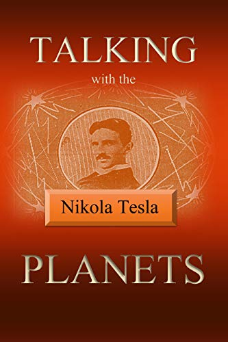 Talking with the Planets (1901) by [Nikola Tesla]