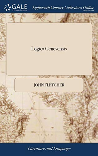 Logica Genevensis: Or, a Fourth Check to Antinomianism; ... In a Series of Letters ... By the Vindicator of the Minutes. The Fourth Edition