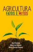 Agriculture: Facts and Myths: Foundations for a rational debate about Brazilian agriculture