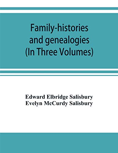 Family-histories and genealogies: containing a series of genealogical and biographical monographs on the families of MacCurdy, Mitchell, Lord, Lynde, ... Ogden, Johnson, Diodati, Lee and Marvin an