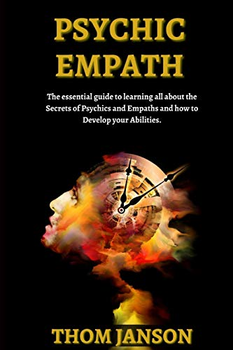 Psychic Empath: The Essential Guide to Learning All About...