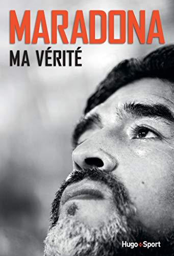 Maradona, ma vérité par [Diego Maradona, Alexandre Juillard, Daniel Arcucci]