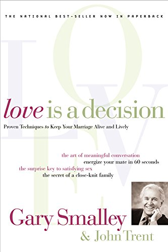 Love Is A Decision: Proven Techniques to Keep Your Marriage Alive and Lively by [Gary Smalley, John Trent]