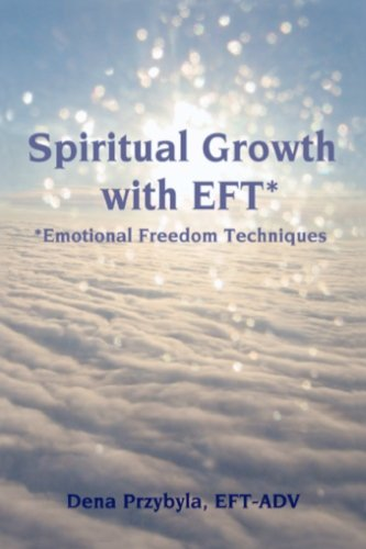 Spiritual Growth with EFT*: *Emotional Freedom Techniques