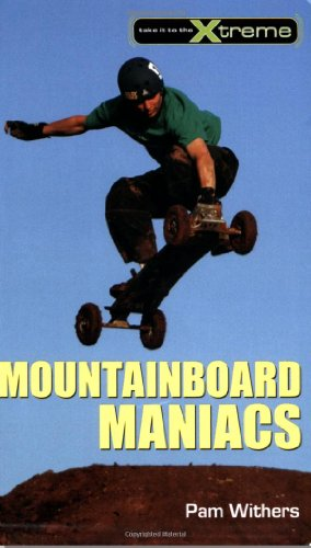 Mountainboard Maniacs (Take It to the Xtreme, Band 10)