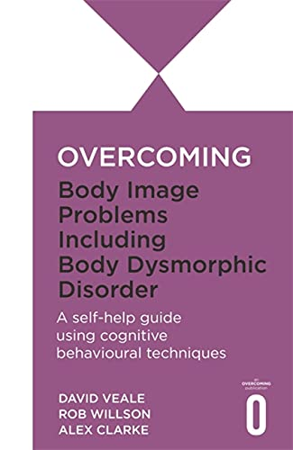 Overcoming Body Image Problems including Body Dysmorphic...