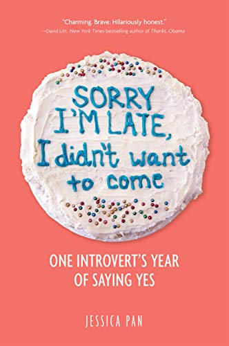 Sorry I'm Late, I Didn't Want to Come: One Introvert's Year of Saying Yes Kindle Edition