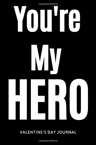 You're My HERO: Cute Things To Get Your Boyfriend For Valentines Day, Romantic Gifts For Him and Her, Funny Valentine Gifts For Him ... Gift, 120 Pages , 6X9, Soft Cover, Matte Fish