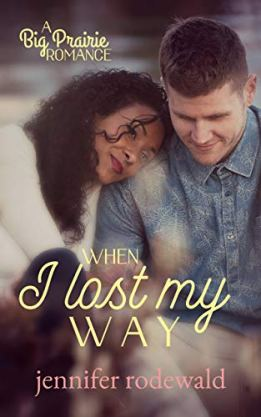 When I Lost My Way: A Big Prairie Romance by [Jennifer Rodewald]