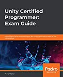 Unity Certified Programmer: Exam Guide: Expert tips and techniques to pass the Unity certification exam at the first attempt