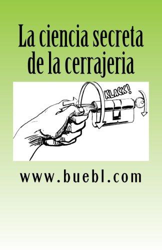 La ciencia secreta de la cerrajeria: Manual para abrir cerrojos