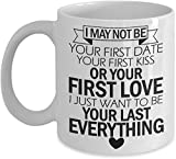 I May Not Be Your First Date Your First Kiss Or Your First Love, Best...